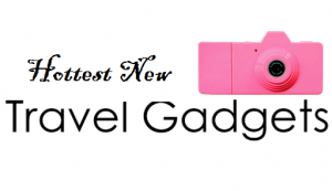 Hottest New Travels Gadgets